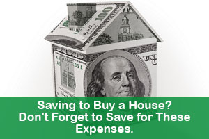 Saving to Buy a House? Don't Forget to Save for TheseExpenses.