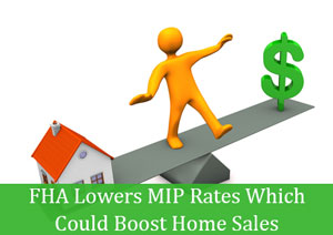 FHA Lowers MIP Rates Which Could Boost Home Sales