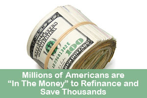 "Millions of Americans are ""In The Money"" to Refinance and Save Thousands"