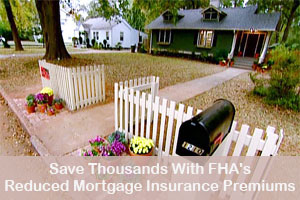 Refinance and Save Thousands With FHA's Reduced Mortgage Insurance Premiums